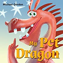 My Pet Dragon: (Children's book about a Dragon Who Learns How To be Patient, Picture Books, Preschool Books, Ages 3-5, Baby Books, Kids Book, Bedtime Story)