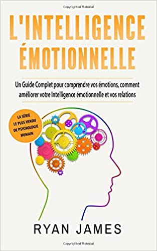 L Intelligence Emotionnelle Un Guide Complet Pour