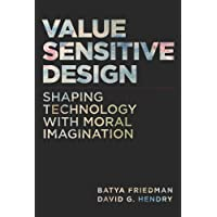 Value Sensitive Design – Shaping Technology with Moral Imagination (The MIT Press)
