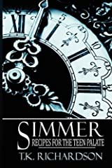 Simmer: Recipes for the Teen Palate by T.K. Richardson (2011-10-01) Paperback