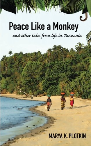Peace Like a Monkey: And Other Tales of Life in Tanzania