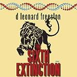The Sixth Extinction: A Novel   D. Leonard Freeston