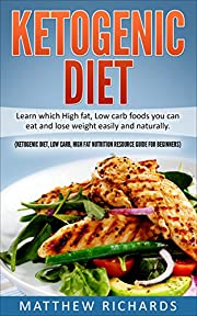 Ketogenic Diet: Learn Which High Fat, Low Carb Foods You Can Eat And Lose Weight Easily And Naturally (Ketogenic Diet, Fat Loss, Weight Loss, High Fat, Low Carb, Ketosis,)