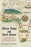 : African Kings and Black Slaves: Sovereignty and Dispossession in the Early Modern Atlantic (The Early Modern Americas)