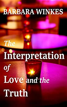The Interpretation of Love and the Truth: A Sweet Lesbian Romance by [Winkes, Barbara]
