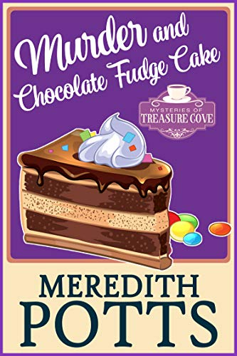 Murder and Chocolate Fudge Cake (Mysteries of Treasure Cove Book 1) by [Potts, Meredith]