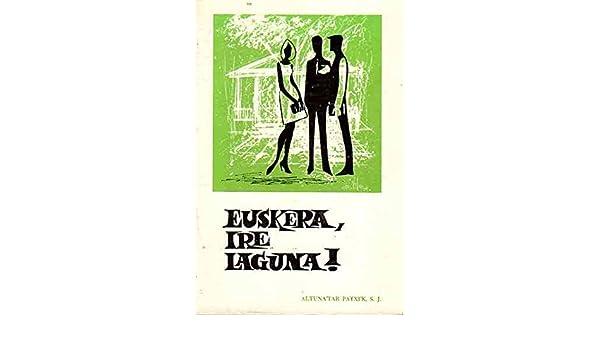 EUSKERA, IRE LAGUNA! ALTUNATAR PATXIK, S.J., MOLDATUA E.U.T.G. ...