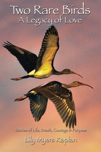 Read Online Two Rare Birds A Legacy of Love: Stories of Life, Death, Courage & Purpose PDF