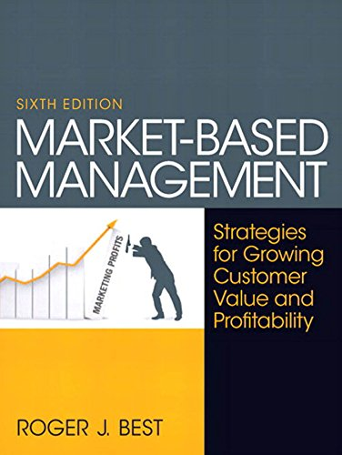 Market-Based Management (Market Based Management Roger Best 6th Edition)