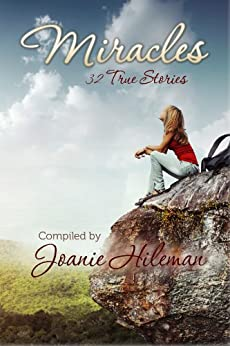 Miracles: 32 True Stories by [Hileman, Joanie]