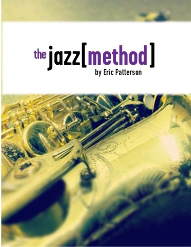 The Jazz Method: Learn Jazz Improv One Step At A Time (Volume 1)