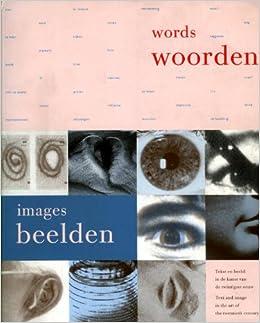 De Woorden En De Beelden: Tekst En Beeld in De Kunst Van