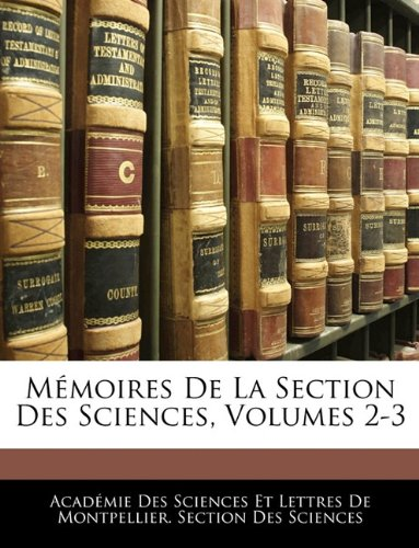 Download Mémoires De La Section Des Sciences, Volumes 2-3 (French Edition) pdf