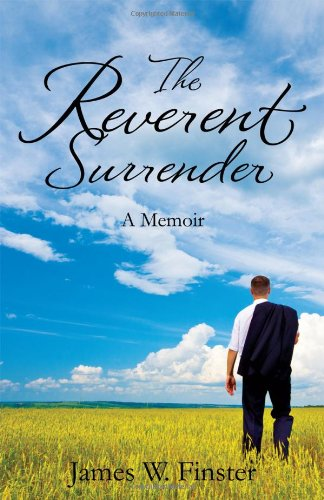 Book: The Reverent Surrender - A Memoir by James Finster