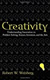 Creativity: Understanding Innovation in Problem Solving, Science, Invention, and the Arts
