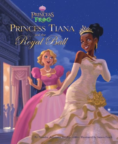 Amazon Com The Princess And The Frog Princess Tiana And The Royal Ball 9781423118596 Tarpley Natasha Anastasia Finch James Books