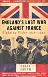 England's Last War Against France, Colin Smith, 0753827050