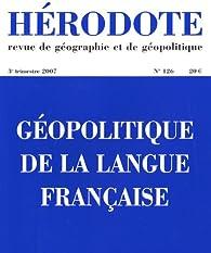 Hérodote, n° 126. Géopolitique langue française par Revue Hérodote