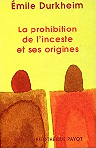 La prohibition de l'inceste et ses origines par Emile Durkheim