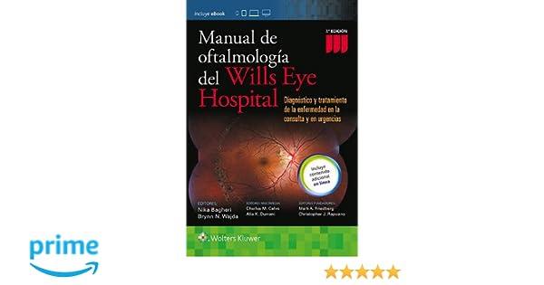 Manual de Oftalmologia del Wills Eye Hospital: Diagnóstico y tratamiento de la enfermedad en la consulta y en urgencias: Amazon.es: Nika Bagheri, ...