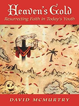 Heaven's Gold: Resurrecting Faith in Today's Youth by [David McMurtry]
