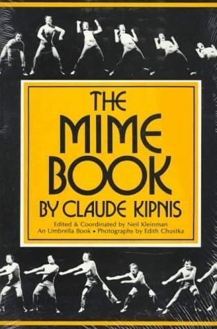 The Mime Book 2nd (second) Edition by Claude Kipnis published by Meriwether Pub (1988)