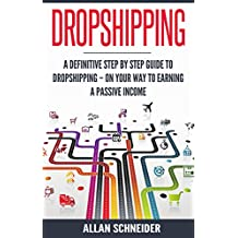 Dropshipping: A Definitive Step By Step Guide To Dropshipping - On Your Way To Earning a Passive Income