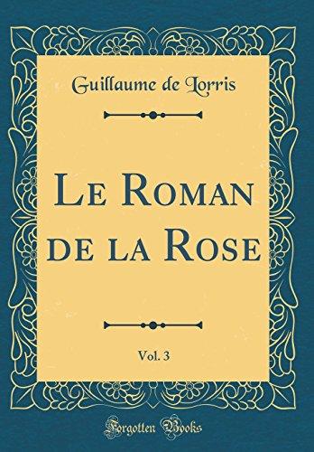 Le Roman de la Rose, Vol. 3 (Classic Reprint) (French Edition)