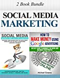 MARKETING: Social Media Marketing: 2 Book Bundle (Make Money, Social Media, Passive Income, Adwords) (Network Marketing, Money, Pinterest, Advertising, ... Digital Marketing, Internet Marketing 1)