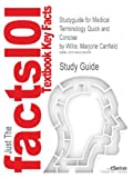Studyguide for Medical Terminology Quick and Concise by Willis, Marjorie Canfield, Cram101 Textbook Reviews, 1490230688