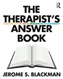 The Therapist's Answer Book, Jerome S. Blackman, 0415888921