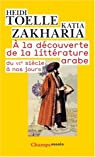 A la découverte de la littérature arabe du VIe siècle à nos jours par Toëlle