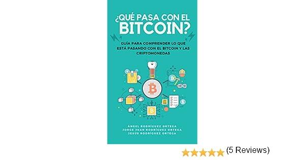 ¿Qué pasa con el bitcoin?: Guía completa sobre el bitcoin, las criptomonedas y la blockchain, todo lo que está pasando y debes conocer sobre el nuevo ...