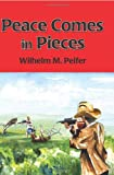Peace Comes in Pieces, Wilhelm Peifer, 143922479X