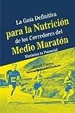La Guia Definitiva para la Nutricion de los Corredores del Medio Maraton: Maximiza tu Potencial