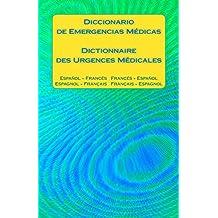 Diccionario de Emergencias Médicas / Dictionnaire des Urgences Médicales: Espanol - Frances   Frances - Espanol  / Espagnol - Francais   Francais - Espagnol (Spanish Edition)