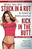 When You Are Stuck in a Rut & Need a Motivational Kick in the Butt-READ THIS BOOK!: World's Most Inspirational Stories to Help You to Believe & Never Give Up!