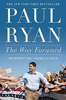 The Way Forward: Renewing the American Idea by [Ryan, Paul]