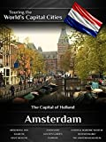 Touring the World's Capital Cities Amsterdam: The Capital of Holland