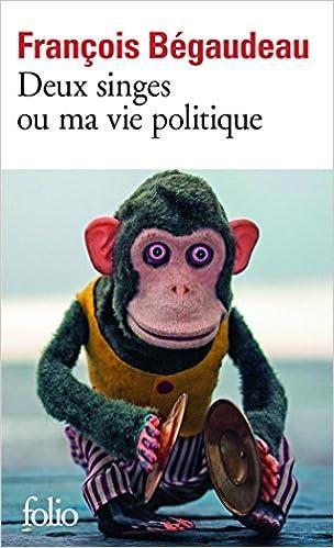 Deux singes ou ma vie politique - François Bégaudeau