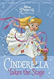 img - for Disney Princess Beginnings: Cinderella Takes the Stage (Disney Princess) (A Stepping Stone Book(TM)) book / textbook / text book
