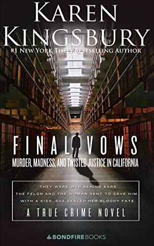 Karen Kingsbury's powerful true-crime account of a marriage between a Christian woman and an ex-con that ends in murder:  Final Vows