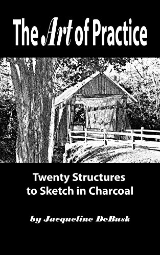 The Art of Practice: Twenty Structures to Sketch in Charcoal (Architecture: Structures Book 1) por Jacqueline DeBusk