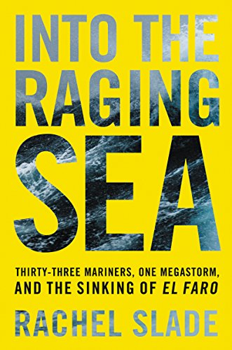Into the Raging Sea: Thirty-Three Mariners, One Megastorm, and the Sinking of El Faro cover