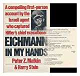 img - for Eichmann in My Hands: A Compelling First-Person Account by the Israela Agent Who Captured Hitler's Chief Executioner book / textbook / text book