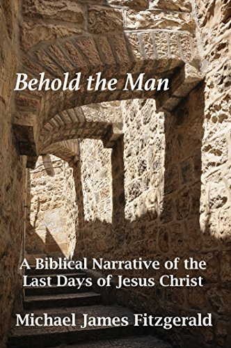 Behold the man a biblical narrative of the last days of jesus behold the man a biblical narrative of the last days of jesus christ by fandeluxe Document