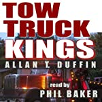 Tow Truck Kings: Secrets of the Towing & Recovery Business | Allan T. Duffin