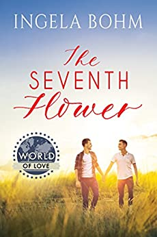 The Seventh Flower (World of Love Book 1) by [Bohm, Ingela]