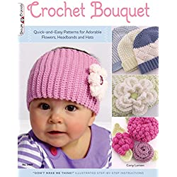 Crochet Bouquet: Quick-and-Easy Patterns for Adorable Flowers, Headbands and Hats (Design Originals)