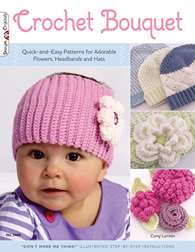 (Crochet Bouquet: Quick-and-Easy Patterns for Adorable Flowers, Headbands and Hats (Design Originals))